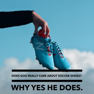 Does God Really Care about Soccer Shoes?