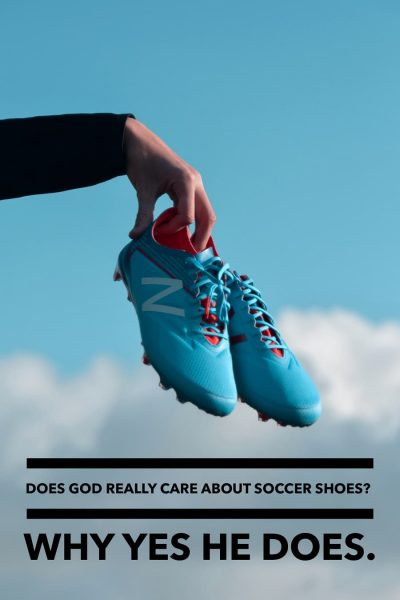 Does God care about soccer shoes